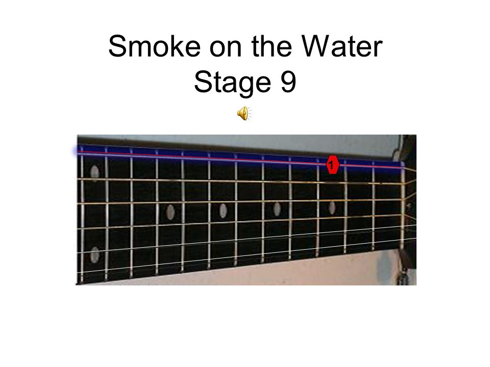 Smoke on the Water Stage 8 1 X X X