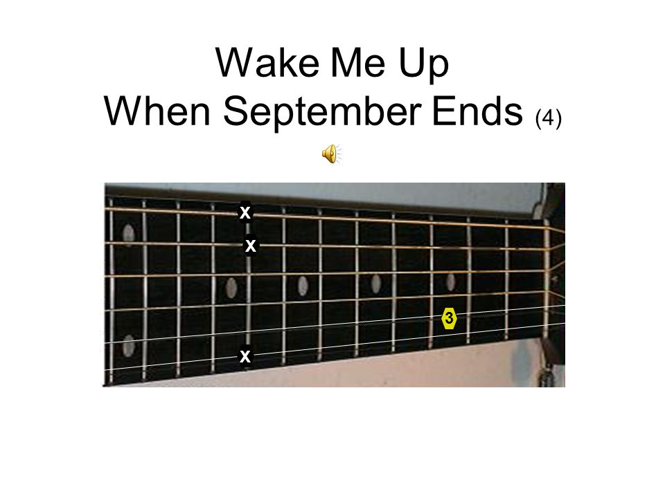 Wake Me Up When September Ends (3) 1 3 X X X