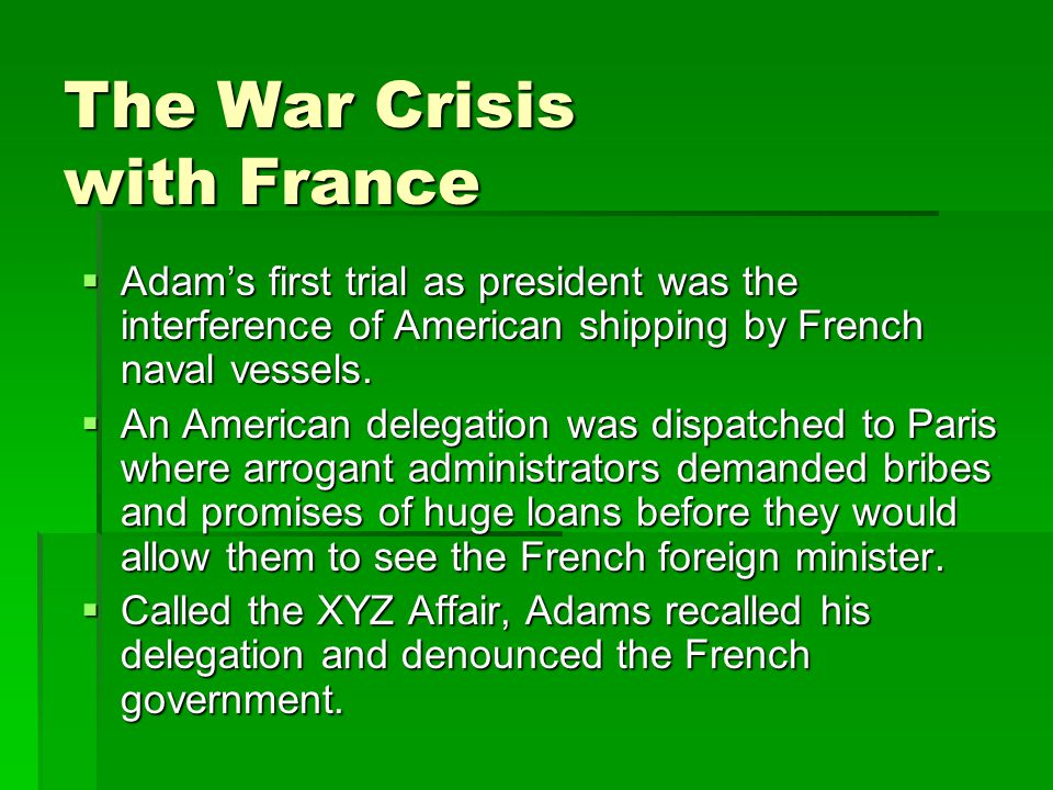 The War Crisis with France  Adam's first trial as president was the interference of American shipping by French naval vessels.