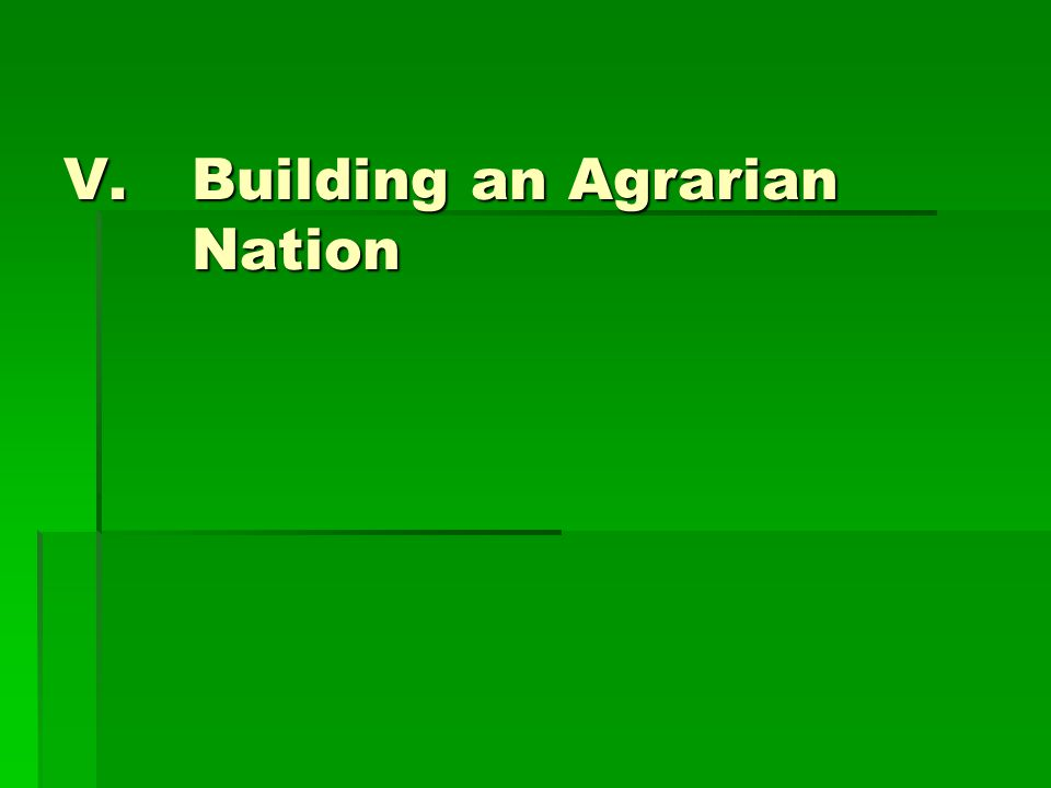 V.Building an Agrarian Nation