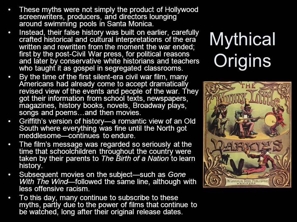 Mythical Origins These myths were not simply the product of Hollywood screenwriters, producers, and directors lounging around swimming pools in Santa Monica.