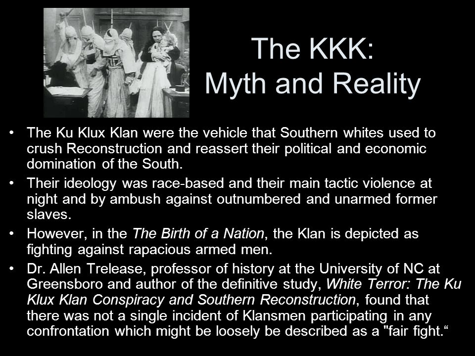 The KKK: Myth and Reality The Ku Klux Klan were the vehicle that Southern whites used to crush Reconstruction and reassert their political and economic domination of the South.