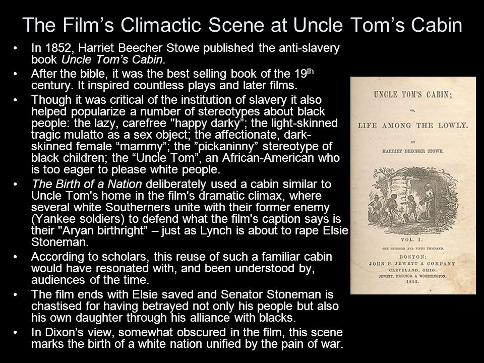 The Film's Climactic Scene at Uncle Tom's Cabin In 1852, Harriet Beecher Stowe published the anti-slavery book Uncle Tom's Cabin.