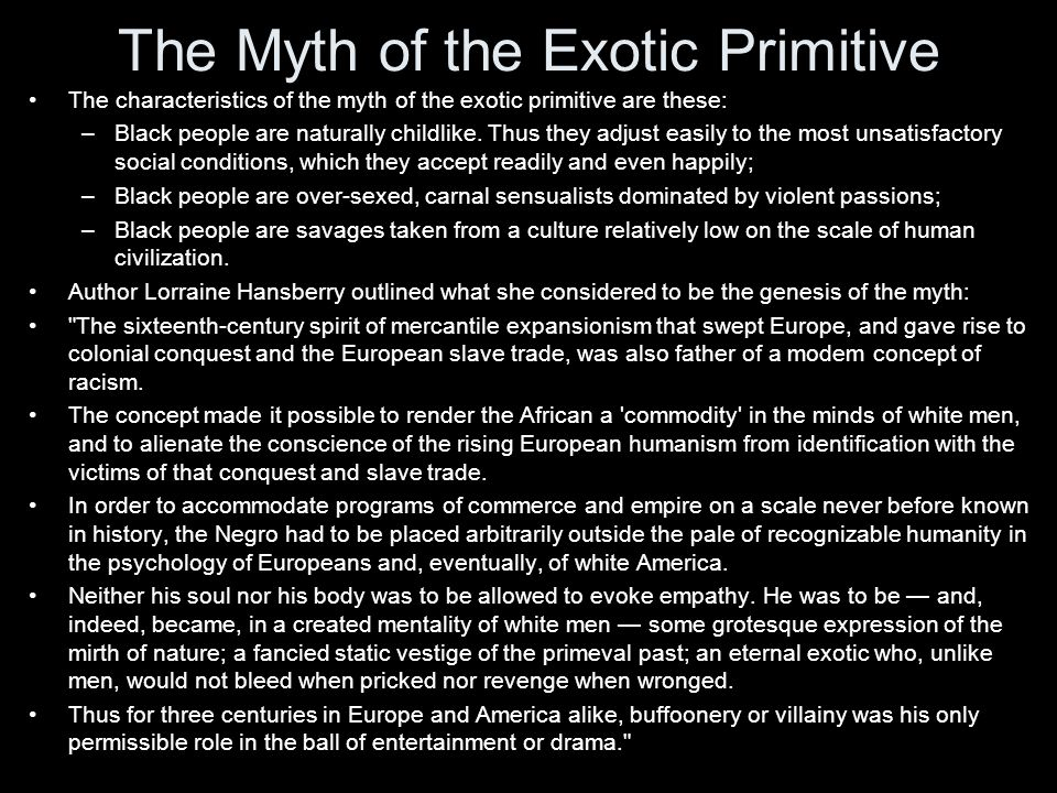 The Myth of the Exotic Primitive The characteristics of the myth of the exotic primitive are these: –Black people are naturally childlike.