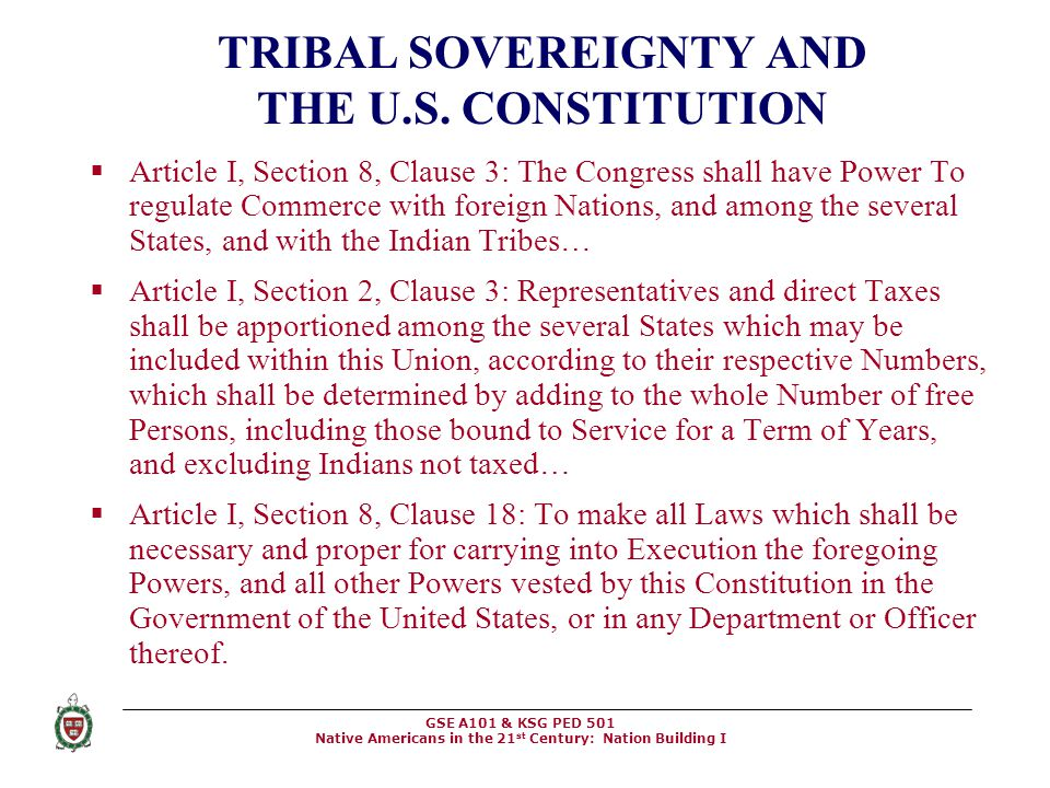 GSE A101 & KSG PED 501 Native Americans in the 21 st Century: Nation Building I TRIBAL SOVEREIGNTY AND THE U.S. CONSTITUTION  Article I, Section 8, C