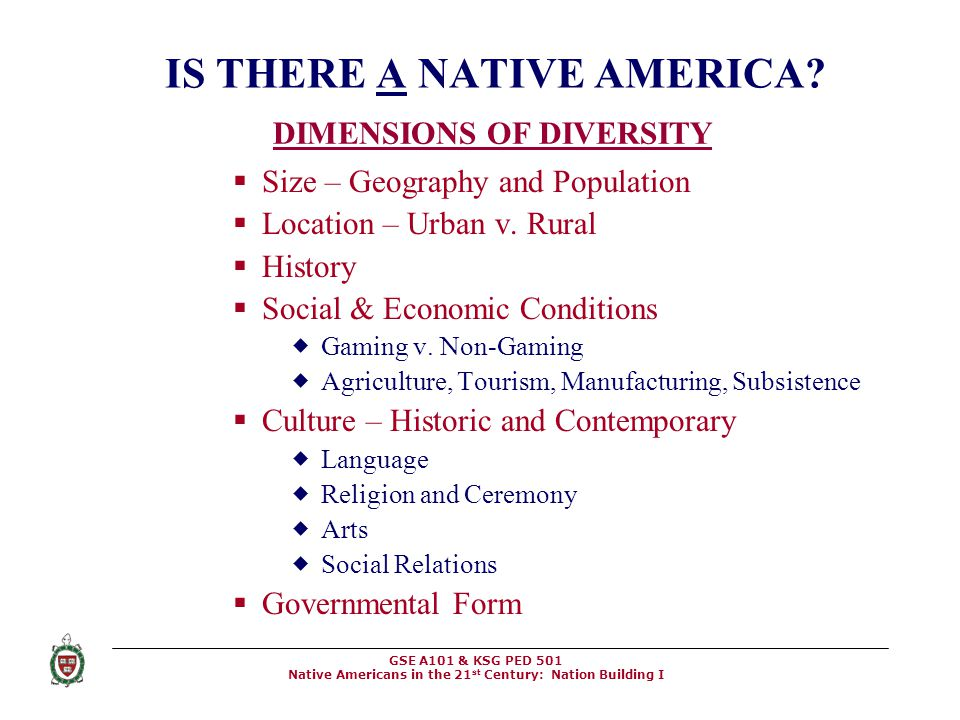 GSE A101 & KSG PED 501 Native Americans in the 21 st Century: Nation Building I IS THERE A NATIVE AMERICA?  Size – Geography and Population  Locatio