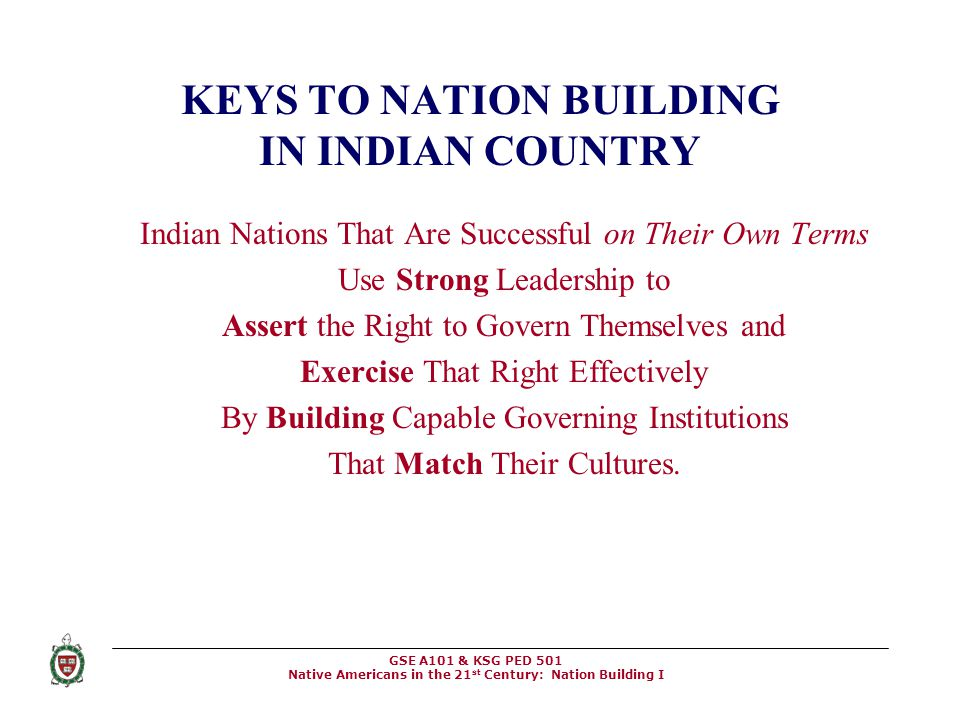 GSE A101 & KSG PED 501 Native Americans in the 21 st Century: Nation Building I KEYS TO NATION BUILDING IN INDIAN COUNTRY Indian Nations That Are Succ