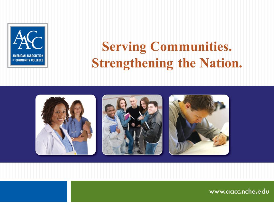 www.aacc.nche.edu Serving Communities. Strengthening the Nation.