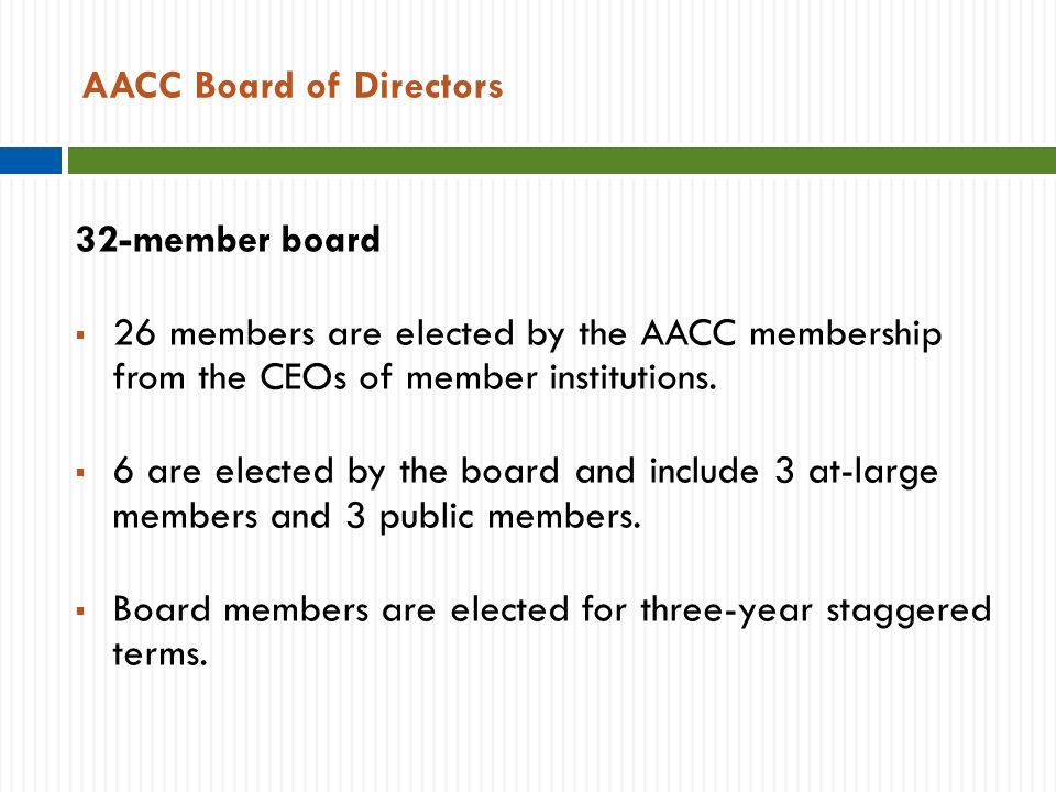 AACC Board of Directors 32-member board  26 members are elected by the AACC membership from the CEOs of member institutions.
