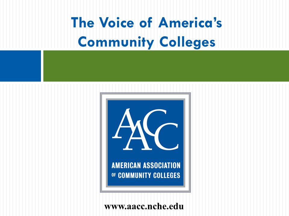 The Voice of America's Community Colleges www.aacc.nche.edu