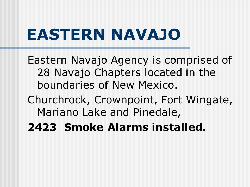 EASTERN NAVAJO Eastern Navajo Agency is comprised of 28 Navajo Chapters located in the boundaries of New Mexico.