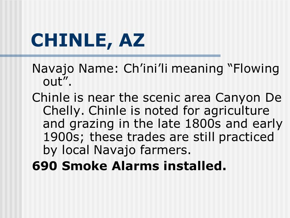 CHINLE, AZ Navajo Name: Ch'ini'li meaning Flowing out .