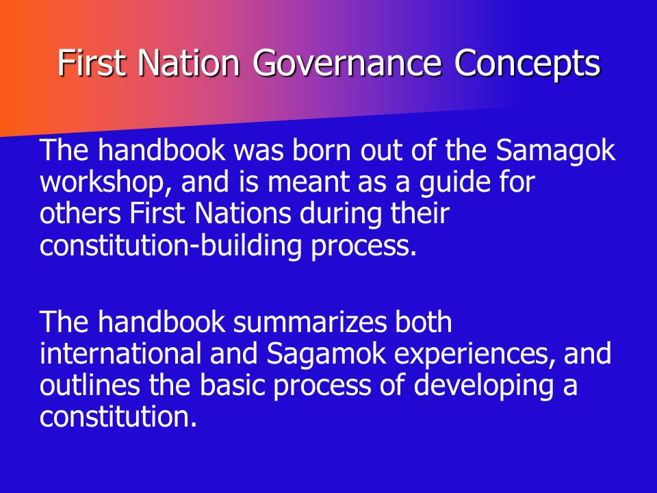 First Nation Governance Concepts The handbook was born out of the Samagok workshop, and is meant as a guide for others First Nations during their cons