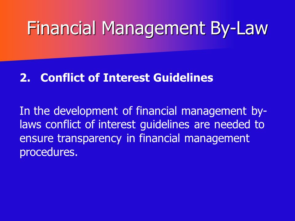 Financial Management By-Law 2. Conflict of Interest Guidelines In the development of financial management by- laws conflict of interest guidelines are