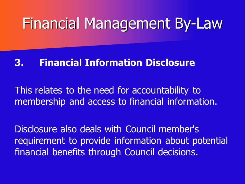 Financial Management By-Law 3.Financial Information Disclosure This relates to the need for accountability to membership and access to financial infor