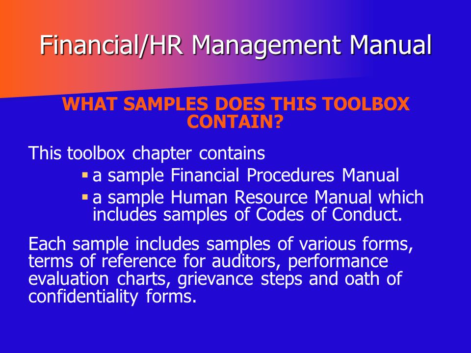 Financial/HR Management Manual WHAT SAMPLES DOES THIS TOOLBOX CONTAIN? This toolbox chapter contains   a sample Financial Procedures Manual   a sa