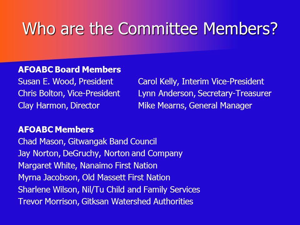 Who are the Committee Members? AFOABC Board Members Susan E. Wood, PresidentCarol Kelly, Interim Vice-President Chris Bolton, Vice-PresidentLynn Ander