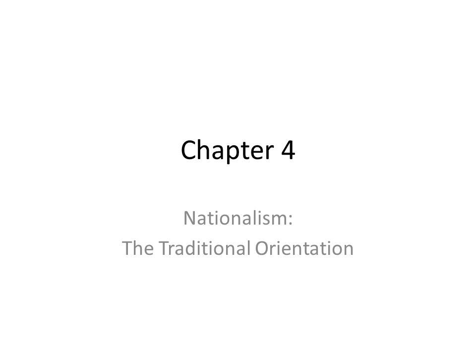 Chapter 4 Nationalism: The Traditional Orientation