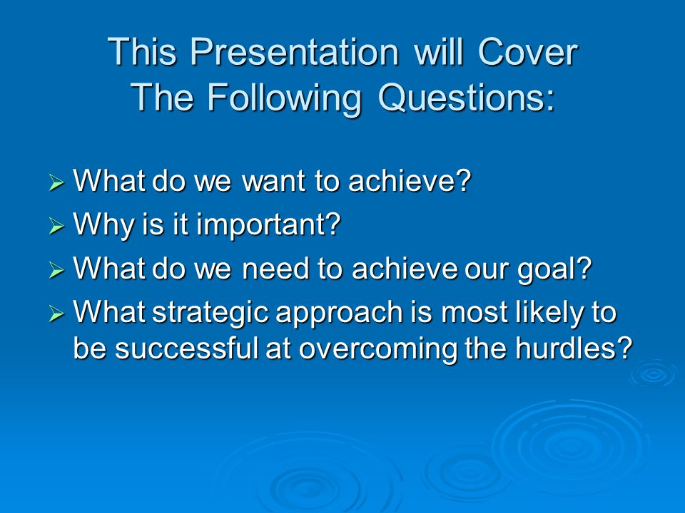 This Presentation will Cover The Following Questions:  What do we want to achieve.