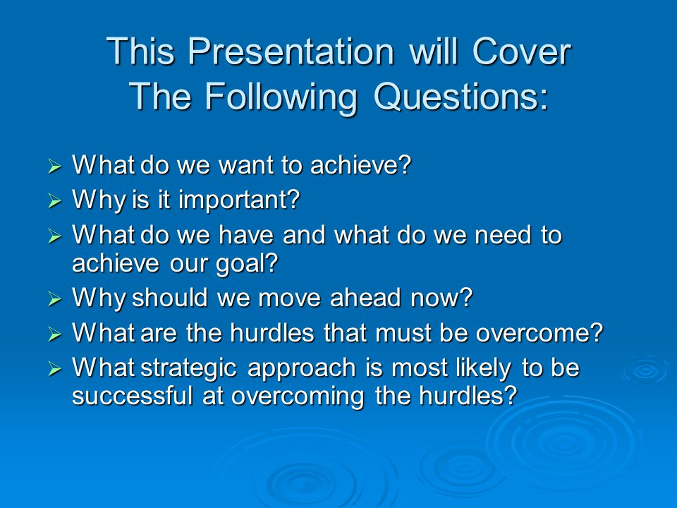 This Presentation will Cover The Following Questions:  What do we want to achieve.