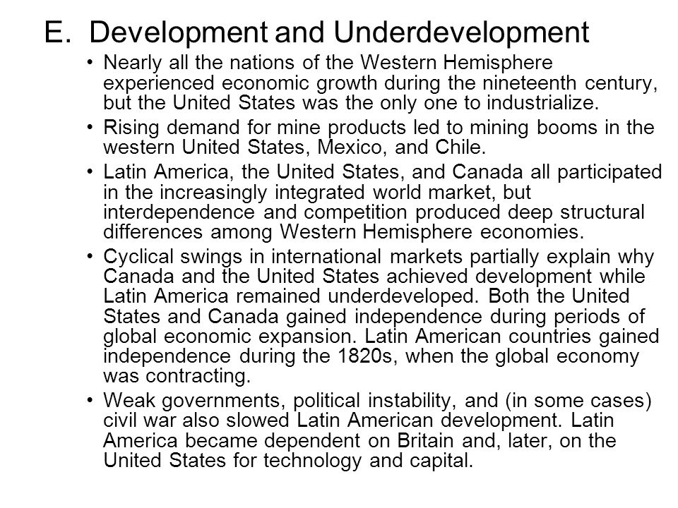 E. Development and Underdevelopment Nearly all the nations of the Western Hemisphere experienced economic growth during the nineteenth century, but th