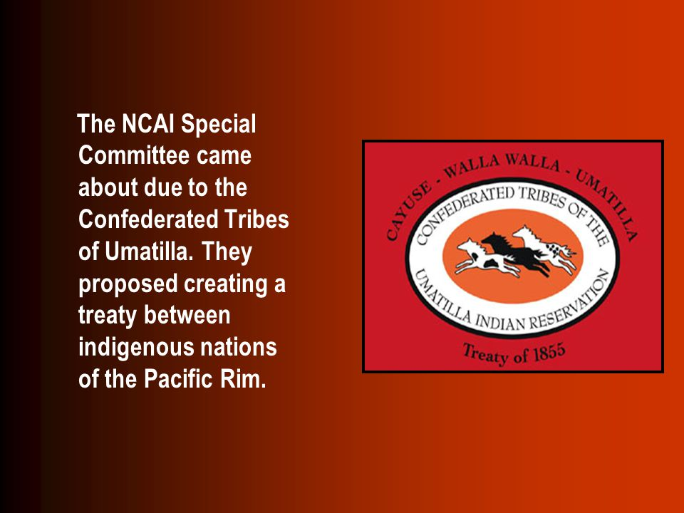 The NCAI Special Committee came about due to the Confederated Tribes of Umatilla.