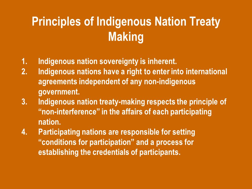 Principles of Indigenous Nation Treaty Making 1.Indigenous nation sovereignty is inherent.