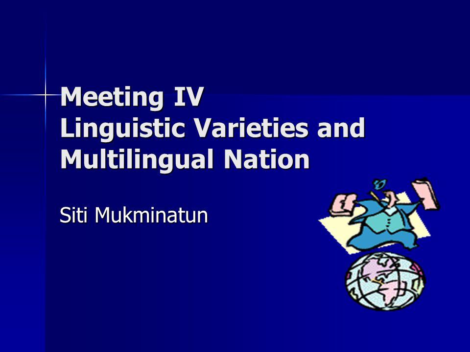 Meeting IV Linguistic Varieties and Multilingual Nation Siti Mukminatun