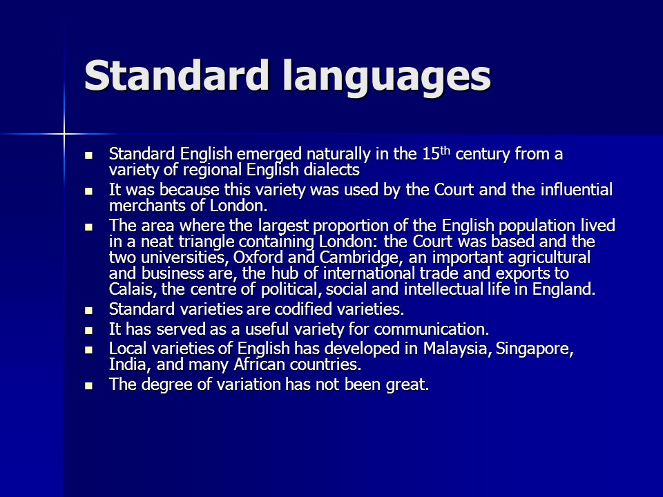 Standard languages Standard English emerged naturally in the 15 th century from a variety of regional English dialects Standard English emerged natura