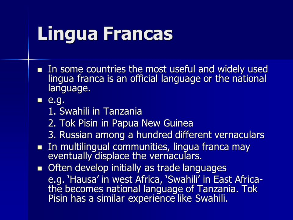 Lingua Francas In some countries the most useful and widely used lingua franca is an official language or the national language. In some countries the