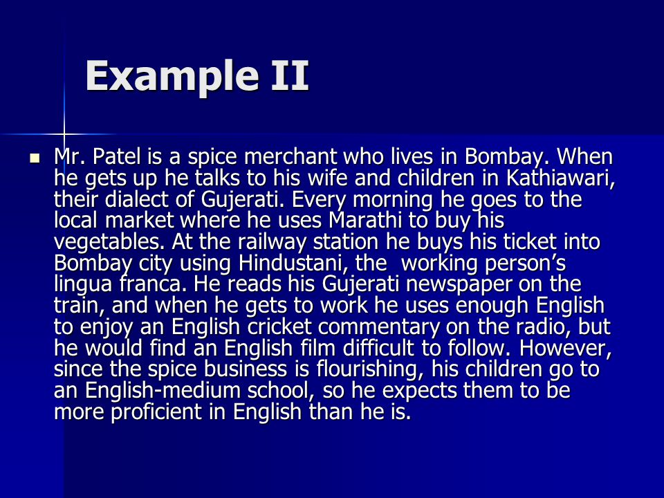 Example II Mr. Patel is a spice merchant who lives in Bombay. When he gets up he talks to his wife and children in Kathiawari, their dialect of Gujera