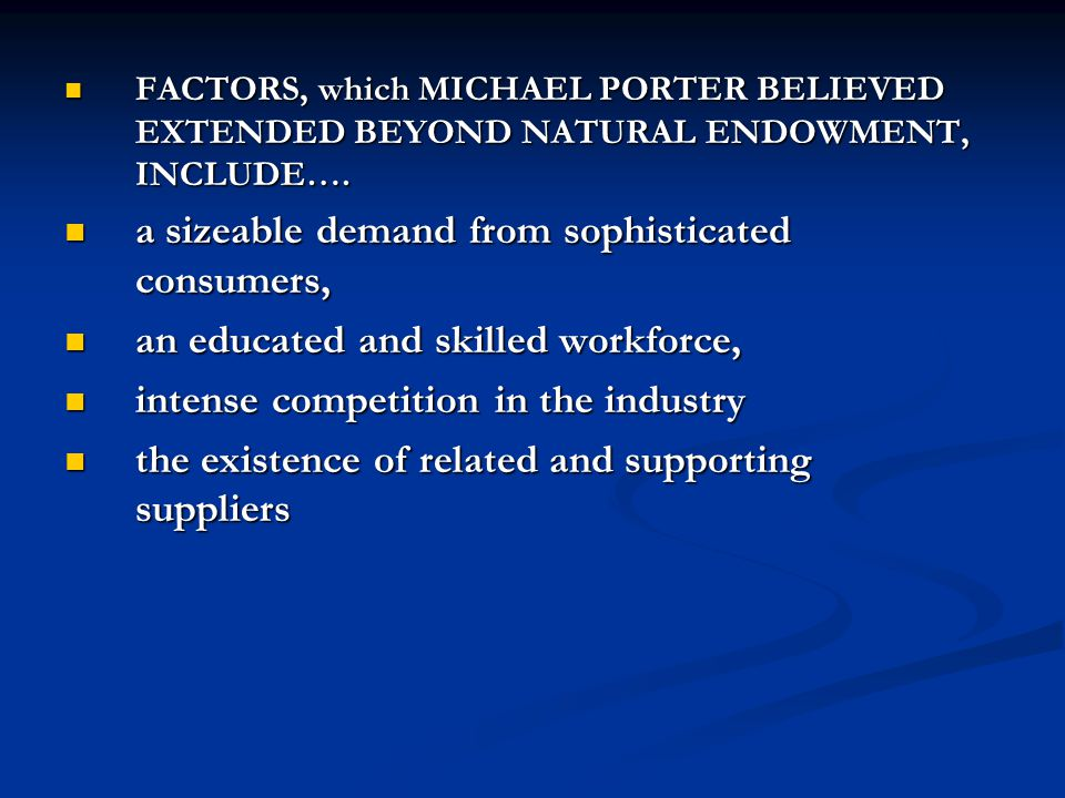 FACTORS, which MICHAEL PORTER BELIEVED EXTENDED BEYOND NATURAL ENDOWMENT, INCLUDE…. FACTORS, which MICHAEL PORTER BELIEVED EXTENDED BEYOND NATURAL END