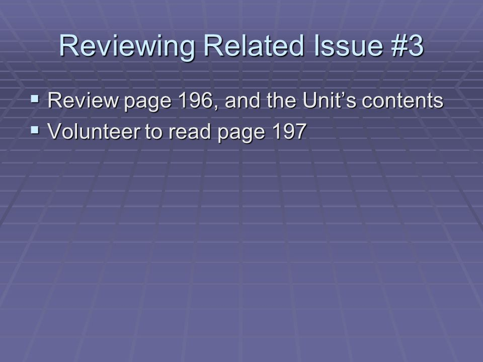 Reviewing Related Issue #3  Review page 196, and the Unit's contents  Volunteer to read page 197