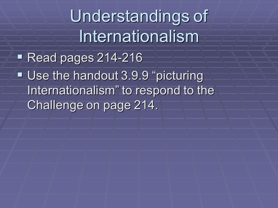 """Understandings of Internationalism  Read pages 214-216  Use the handout 3.9.9 """"picturing Internationalism"""" to respond to the Challenge on page 214."""