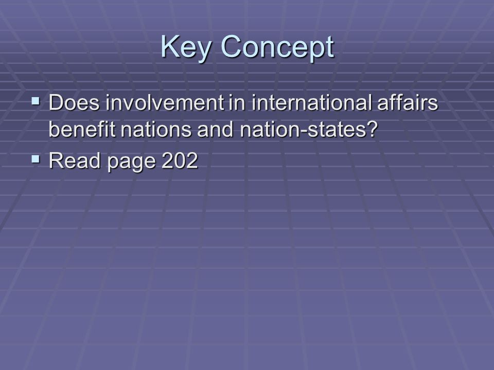 Key Concept  Does involvement in international affairs benefit nations and nation-states?  Read page 202