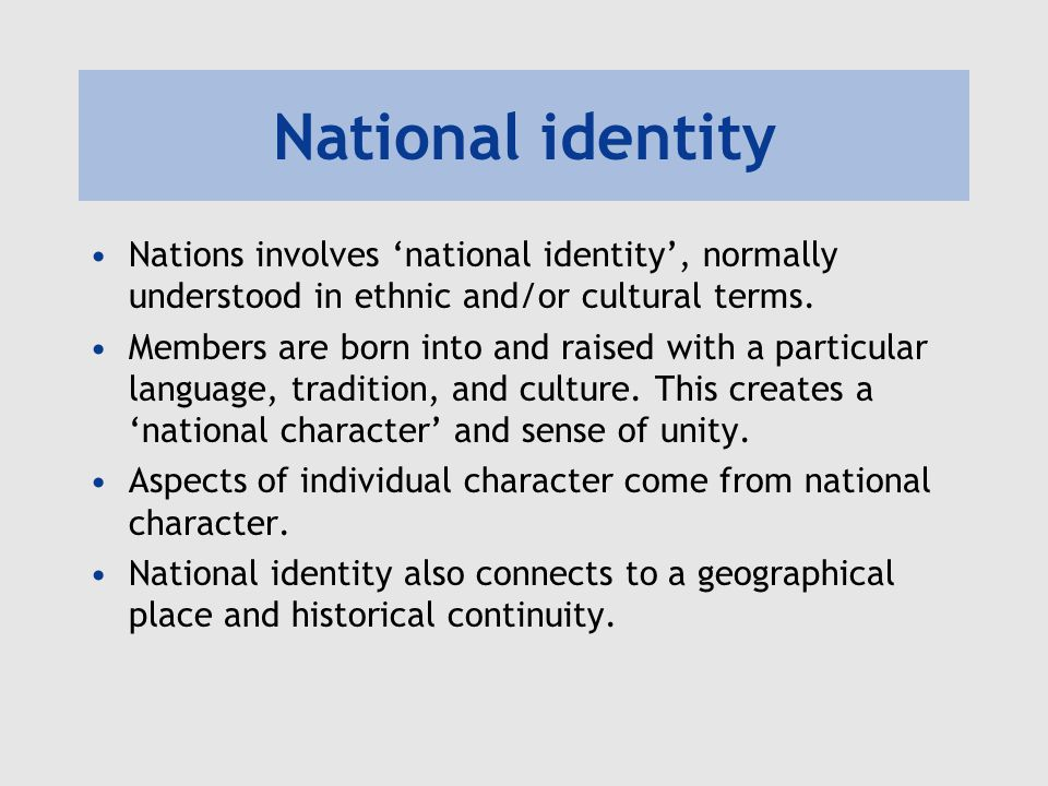 National identity Nations involves 'national identity', normally understood in ethnic and/or cultural terms.