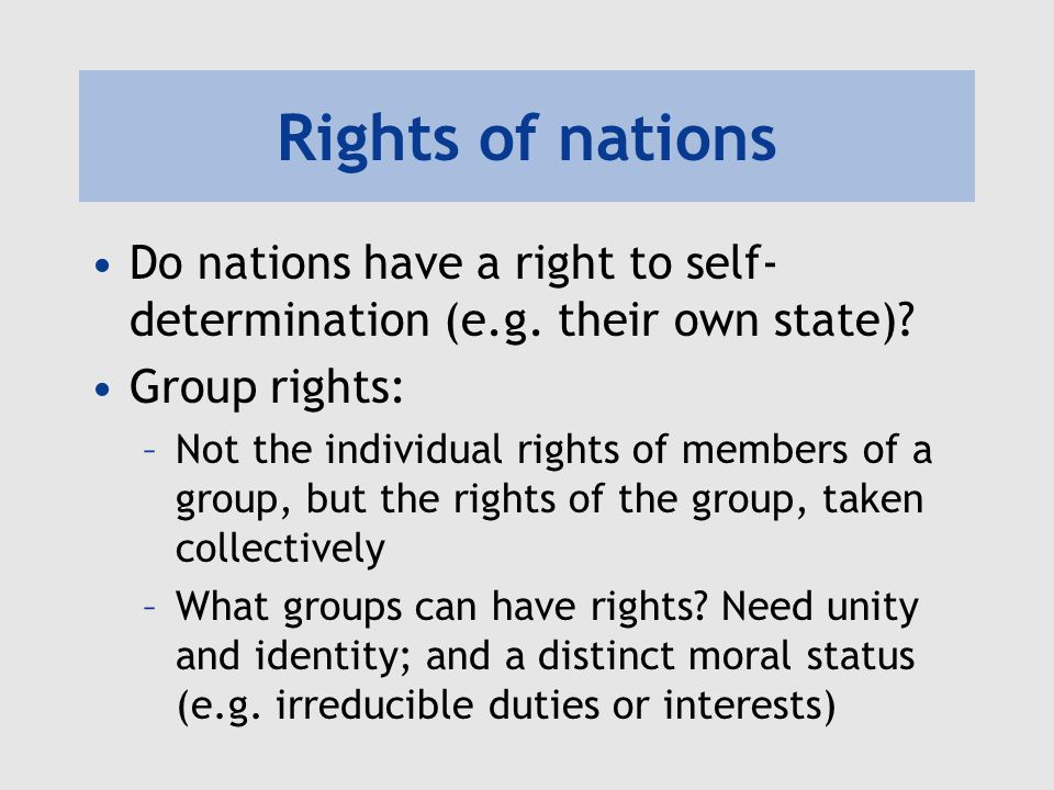 Rights of nations Do nations have a right to self- determination (e.g.