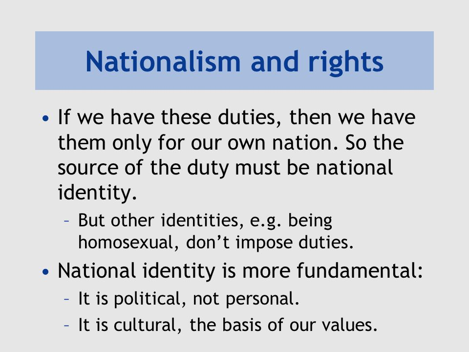 Nationalism and rights If we have these duties, then we have them only for our own nation.
