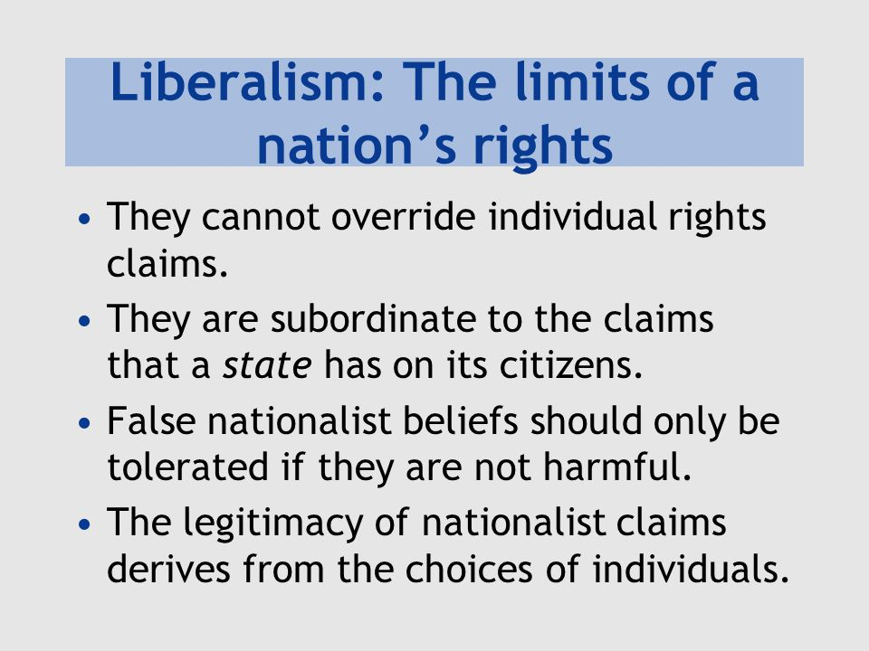 Liberalism: The limits of a nation's rights They cannot override individual rights claims.