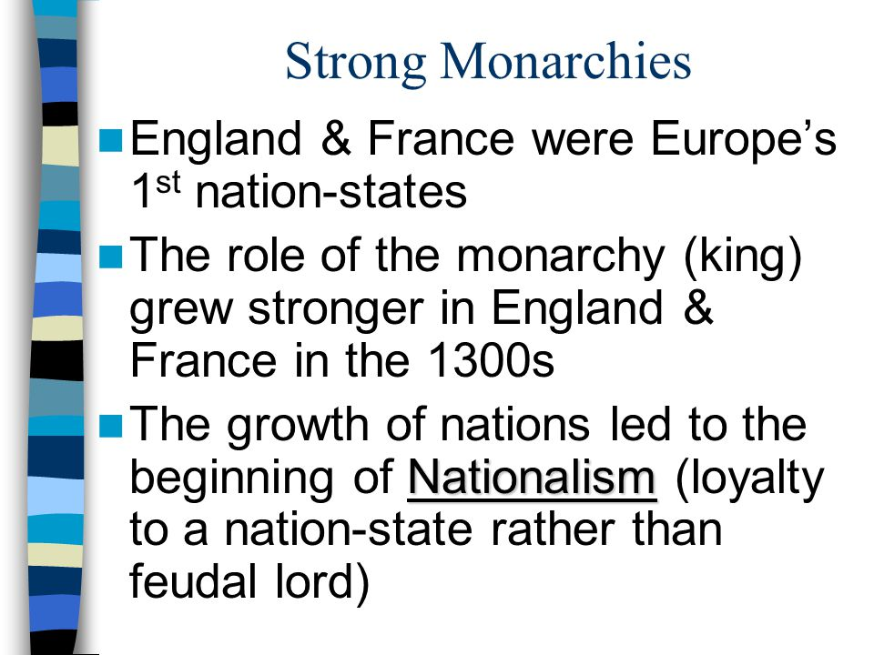 Rise of Nations Except for Charlemagne, kings had very little power because their lands & power was transferred to the nobles BUT, in 1100s European monarchs (kings) began to build strong nation-states Nation-state Nation-state is group of people under 1 government, with definite territorial borders, common culture & language