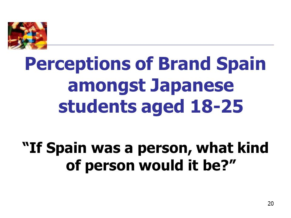"20 Perceptions of Brand Spain amongst Japanese students aged 18-25 ""If Spain was a person, what kind of person would it be?"""