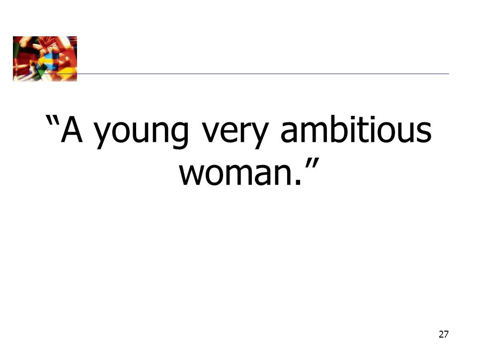 "27 ""A young very ambitious woman."""