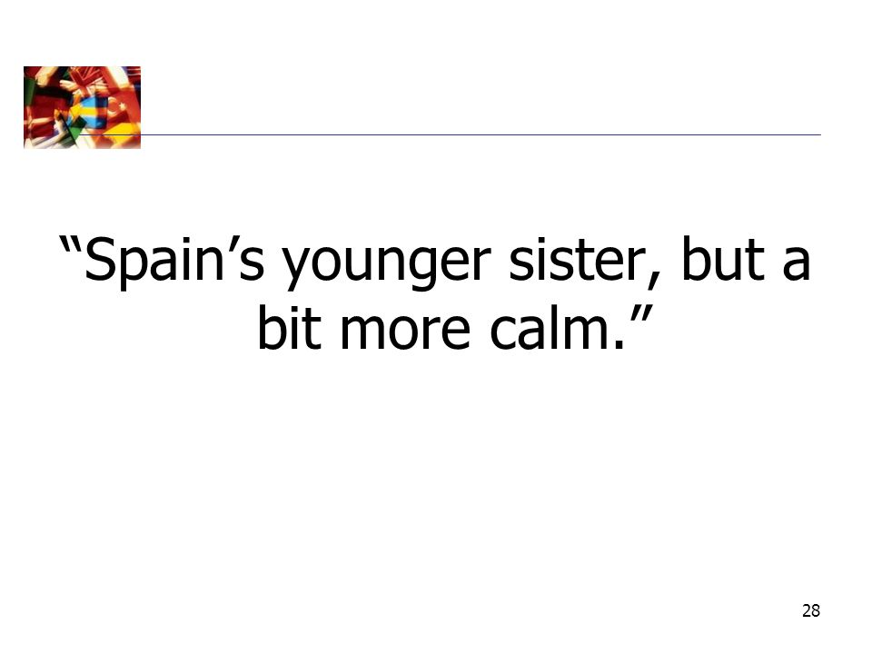 "28 ""Spain's younger sister, but a bit more calm."""