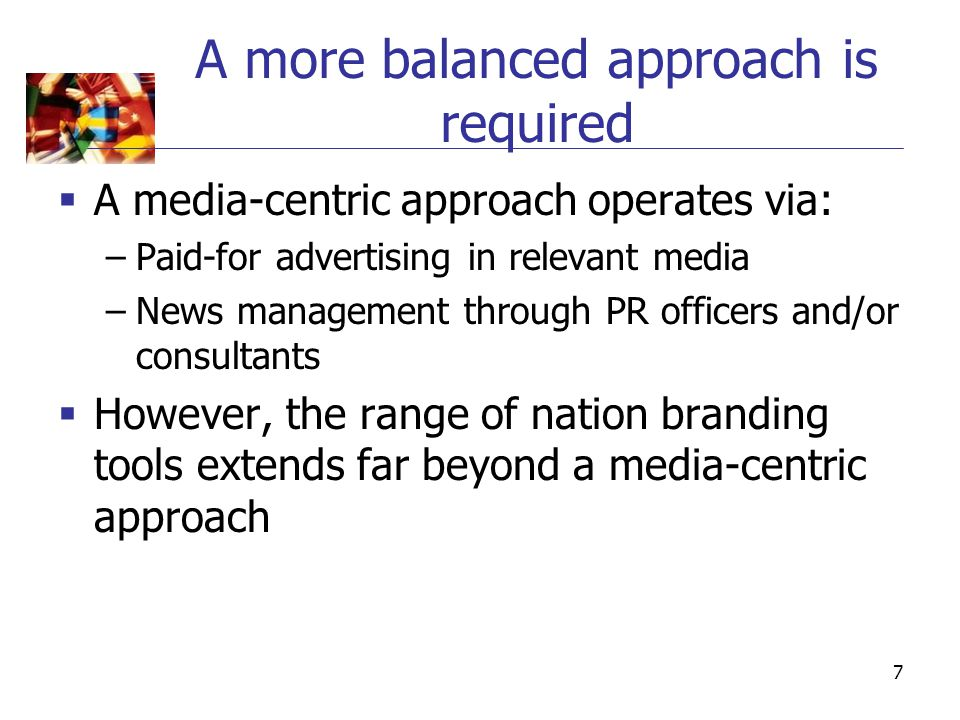7 A more balanced approach is required  A media-centric approach operates via: –Paid-for advertising in relevant media –News management through PR of