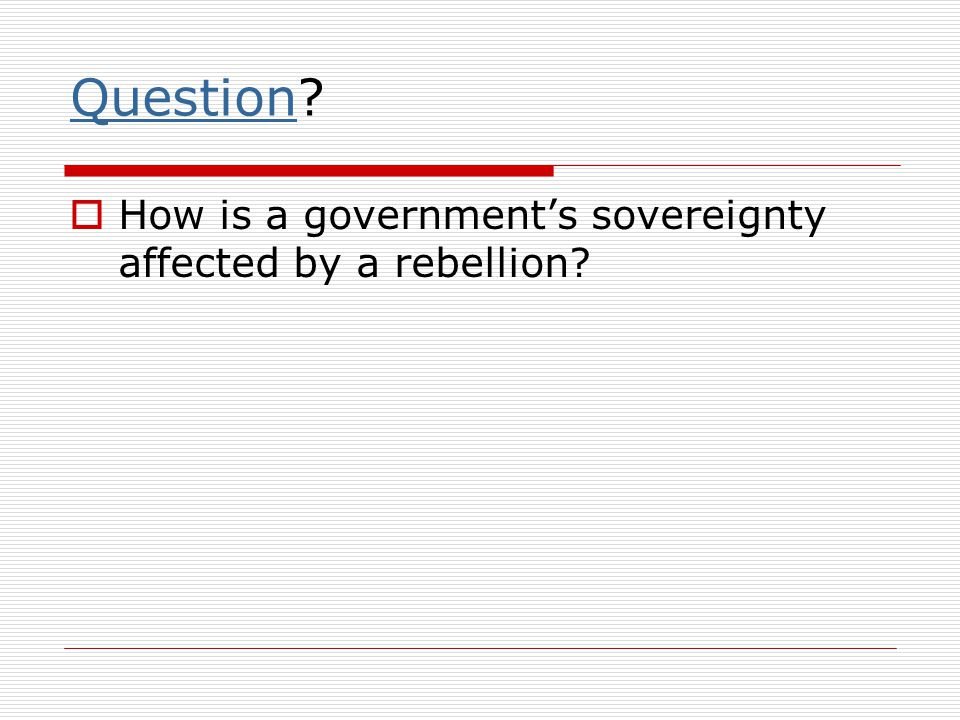 Sovereignty  Governments in a state must have power or sovereignty: control or ultimate authority over the area.  Sovereignty must be recognized by