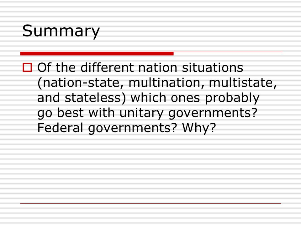 Multi-nations and Stateless nations  Multinational states are states with more than one nation inside: like the former Yugoslavia.  Multistate natio