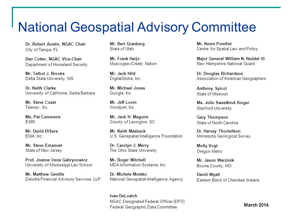 National Geospatial Advisory Committee Dr. Robert Austin, NGAC Chair City of Tampa, FL Mr. Bert Granberg State of Utah Mr. Kevin Pomfret Centre for Sp