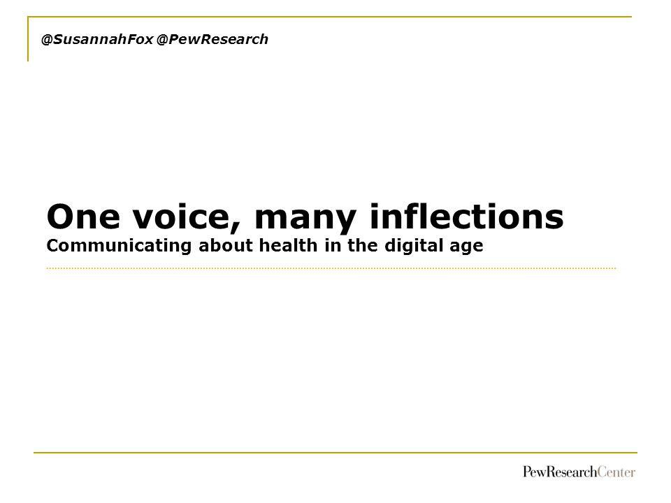 @SusannahFox @PewResearch One voice, many inflections Communicating about health in the digital age