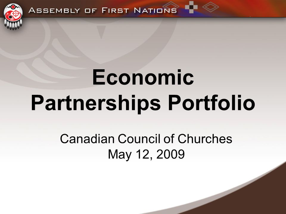 Economic Partnerships Portfolio Canadian Council of Churches May 12, 2009