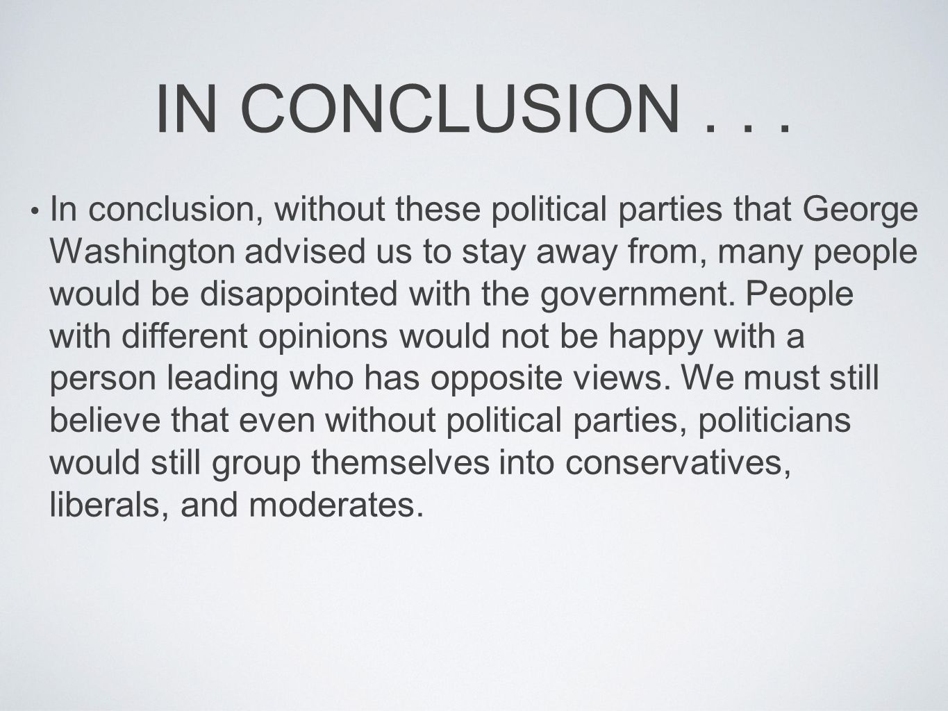 IN CONCLUSION... In conclusion, without these political parties that George Washington advised us to stay away from, many people would be disappointed